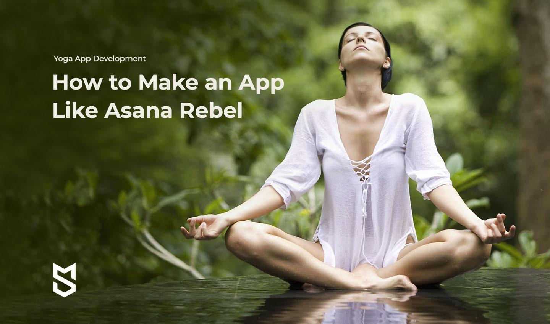 Yoga App Development: How to Make an App Like Asana Rebel
