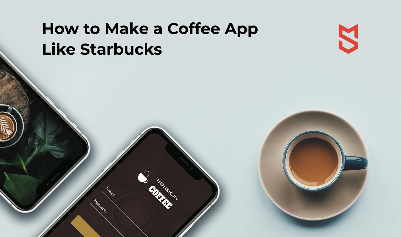 893232883a04 How to Make a Coffee App Like Starbucks - Mind Studios