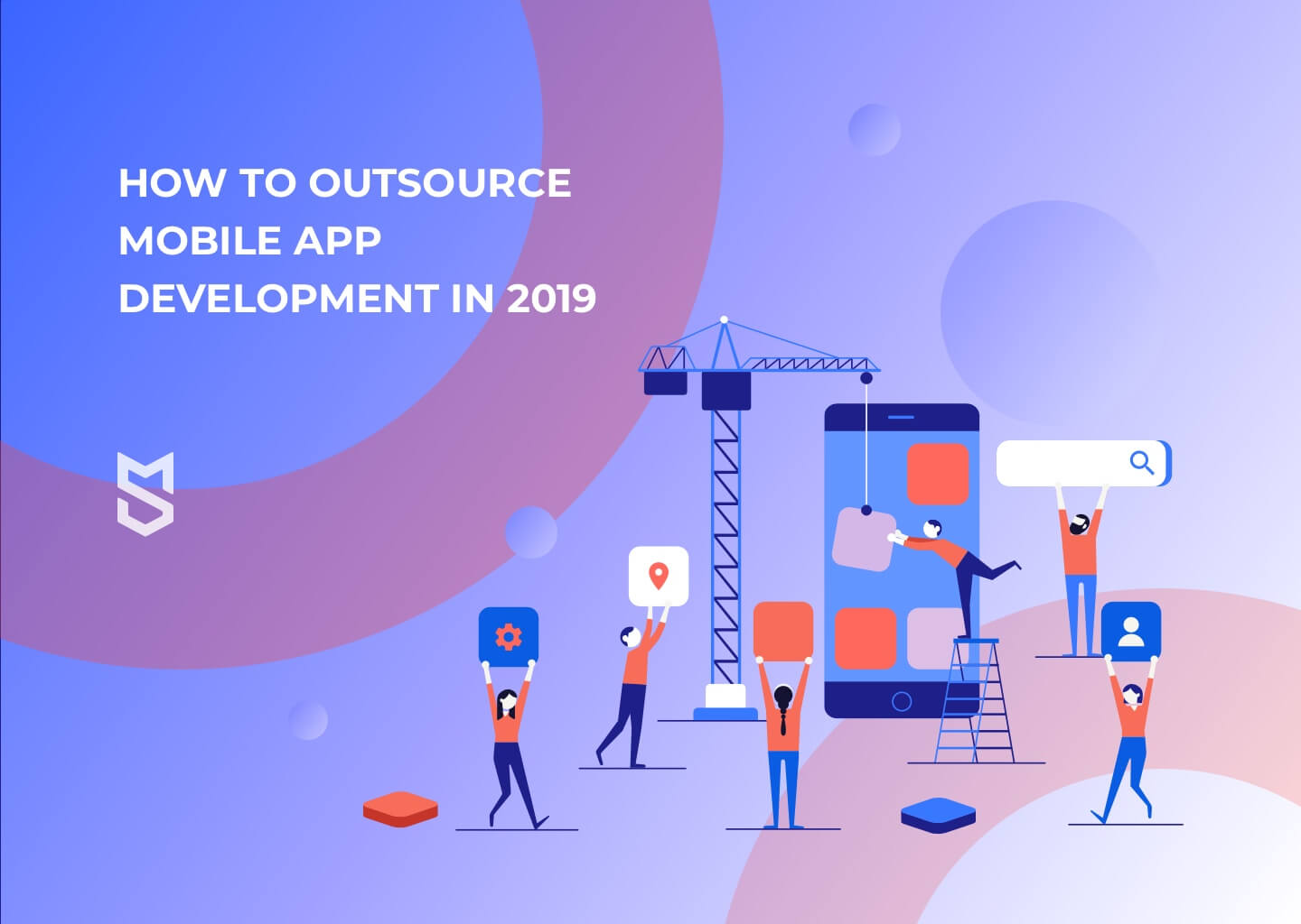 How to Outsource Mobile App Development in 2019