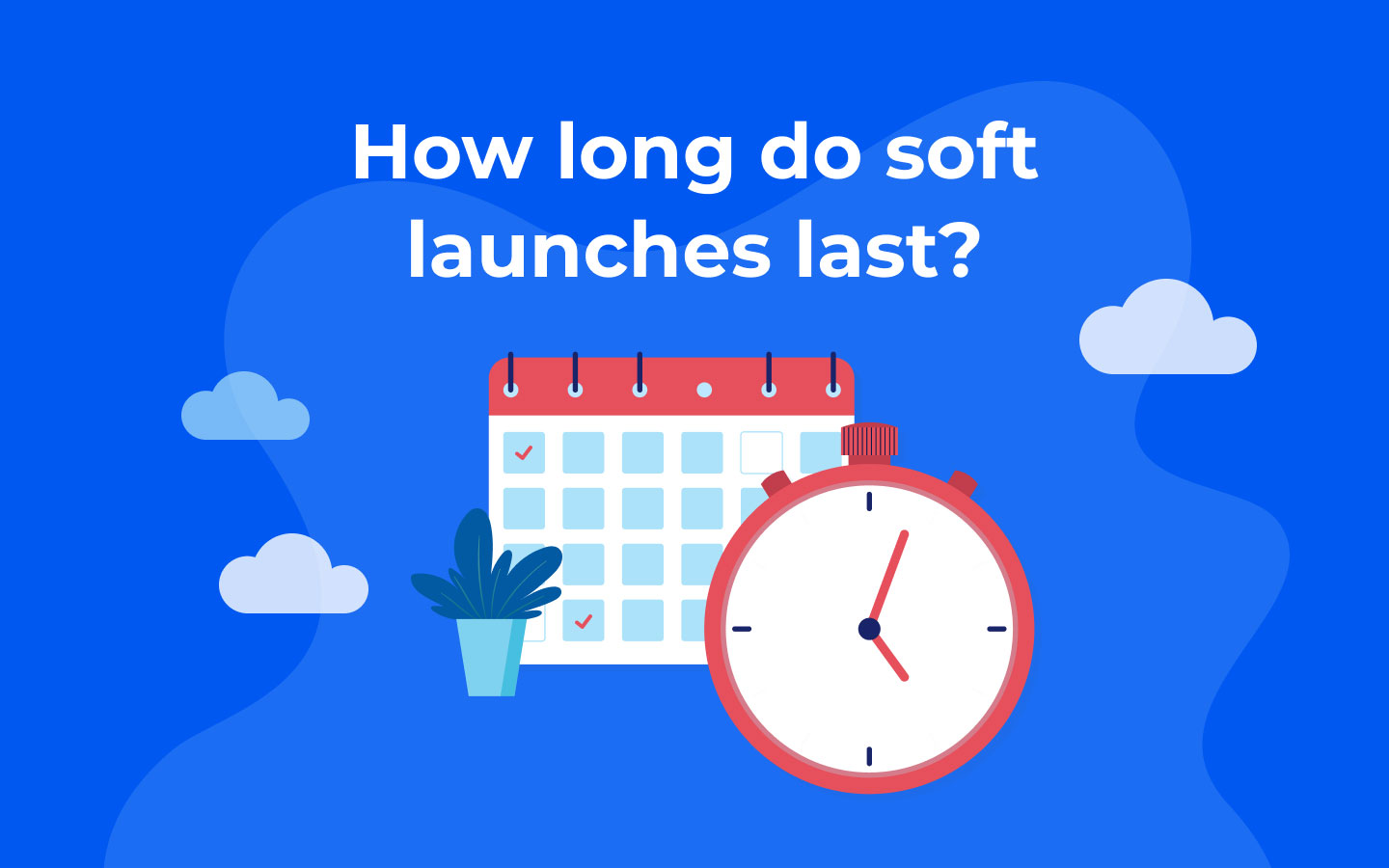 How long do soft launches last