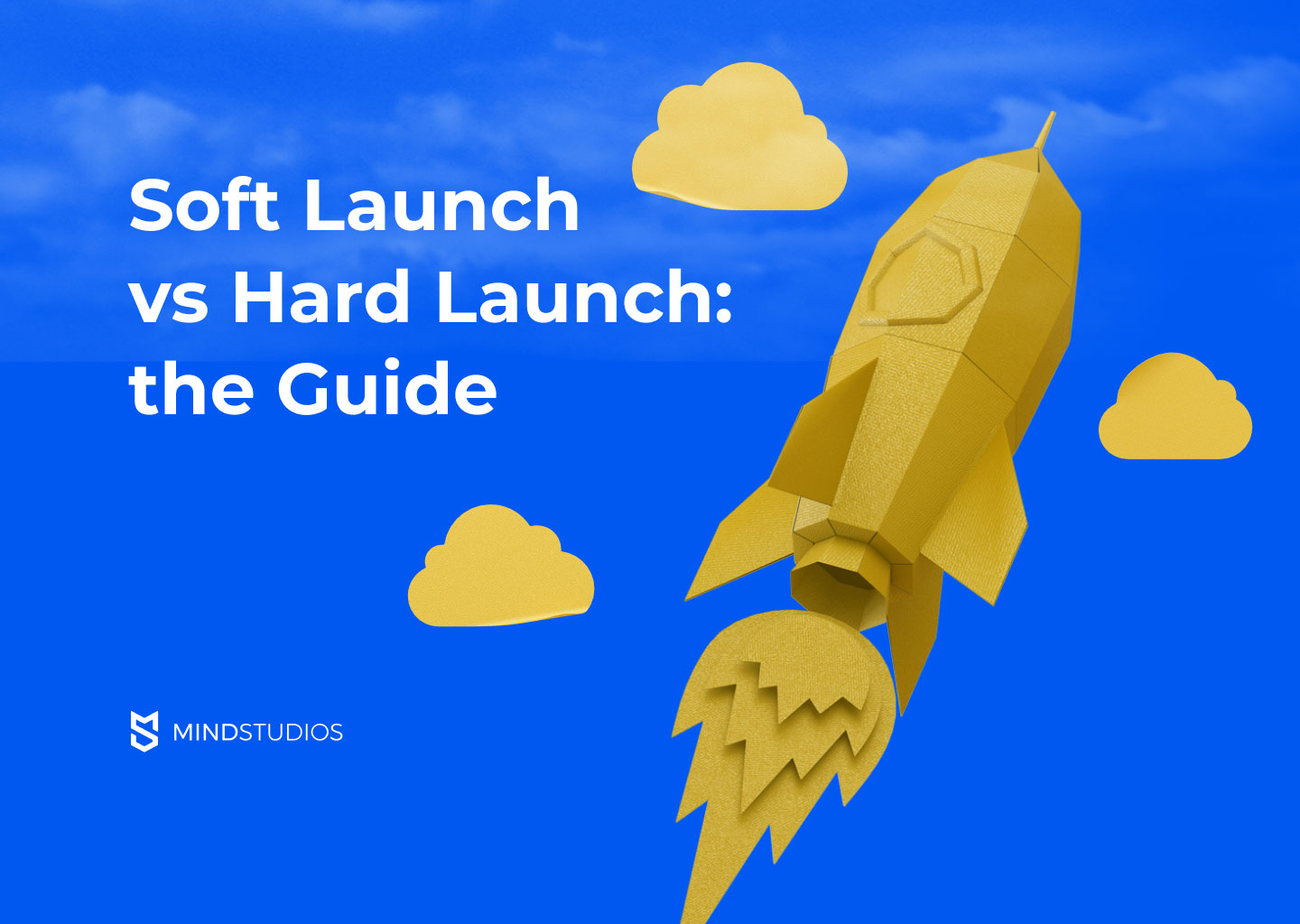 Soft Launch vs Hard Launch: The Guide