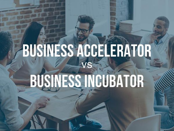 What's the Difference Between Accelerator And Incubator? What to Choose and Why?