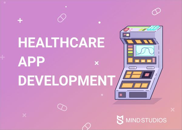 Healthcare App Development: Types of Medical Apps, Basic Features and Tips for Smooth Development