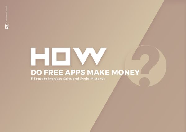 How Do Free Apps Make Money? 5 Steps to Increase Sales and Avoid Mistakes