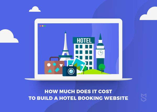 The Cost of Developing a Hotel Booking Website and Pitfalls to Avoid