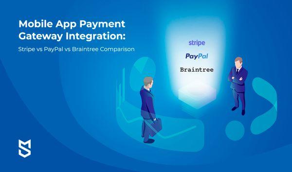 Mobile App Payment Gateway Integration: Stripe vs PayPal vs Braintree