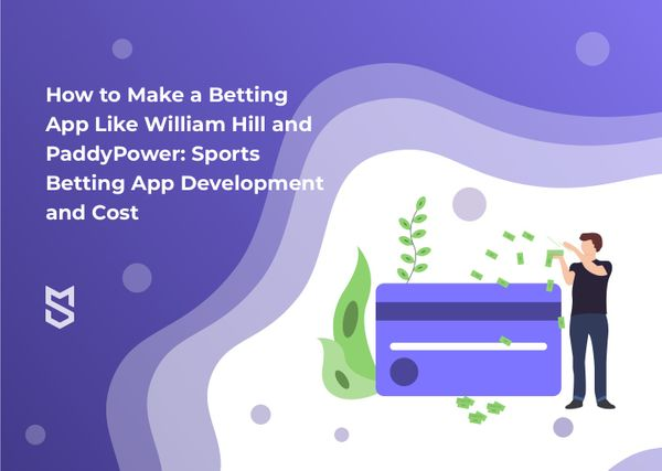 How to Make a Betting App Like William Hill and PaddyPower: Sports Betting App Development