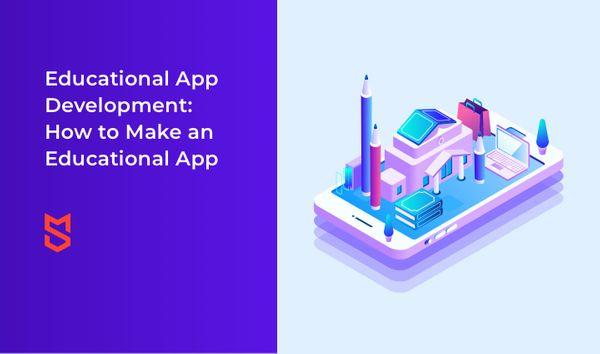 Educational App Development: How to Make an Educational App