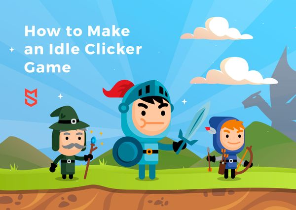 How to Make an Idle Clicker Game: Inside the Incremental Game Development Process
