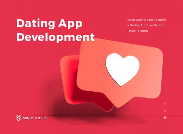 Dating App Development: What Does It Take to Build an App Like Tinder, Badoo, Happn