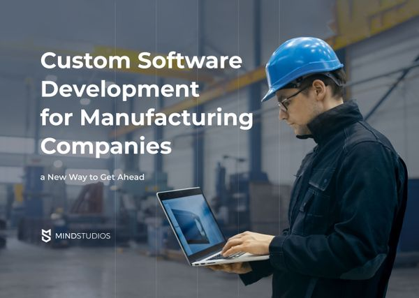 Custom Software Development for Manufacturing Companies — a New Way to Get Ahead