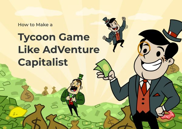 How to Make a Tycoon Game Like AdVenture Capitalist