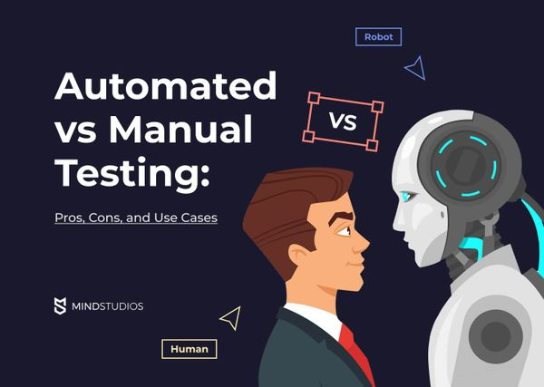 Automated vs Manual Testing: Pros, Cons, and Which Is Better
