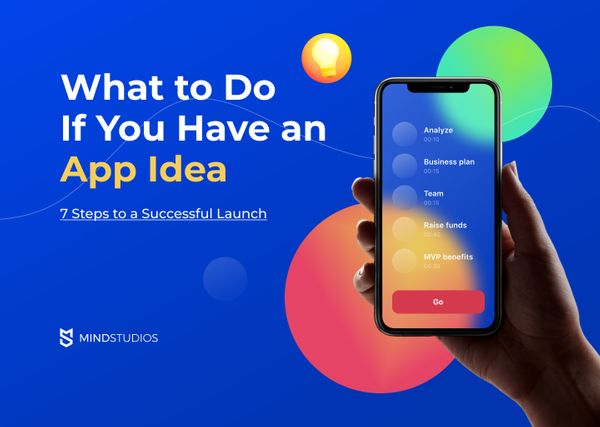 What to Do If You Have an App Idea: 7 Steps to a Successful Launch