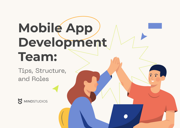 Mobile App Development Team: Tips, Structure, and Roles